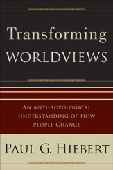 Transforming Worldviews: An Anthropological Understanding of How People Change - eBook