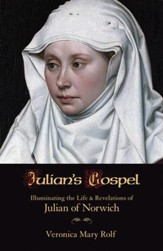Julian's Gospel: Illuminating the Life and Revelations of Julian of Norwich [Paperback]