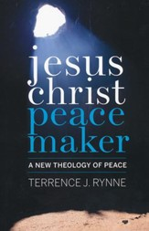 Jesus Christ, Peacemaker: A New Theology of Peace