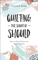 Quieting the Shout of Should: How a Life of Less Can Lead to More