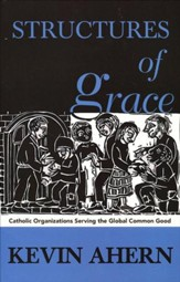 Structures of Grace: Catholic Organizations Serving the Global Common Good