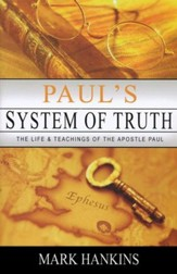 Paul's System of Truth: The Life & Teachings of the Apostle Paul
