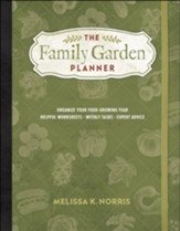 The Family Garden Planner: Organize Your Food-Growing Year