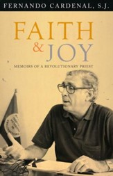 Faith and Joy: Memoirs of a Revolutionary Priest