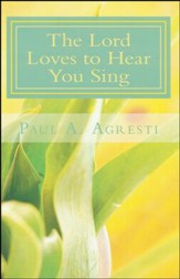 The Lord Loves to Hear You Sing