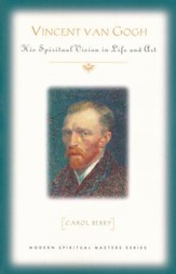 Vincent Van Gogh: His Spiritual Vision in Life and Art
