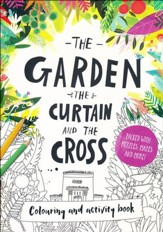The Garden, the Curtain & the Cross--Coloring Book