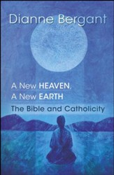 A New Heaven, A New Earth: The Bible & Catholicity