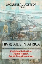 HIV and Aids in Africa: Christian Reflection, Public Health, Social Transformation