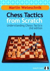 Chess Tactics from Scratch, 2nd:  Understanding Chess Tactics