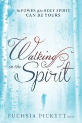 Walking in the Spirit: The Power of the Holy Spirit Can Be Yours