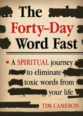 The Forty-Day Word Fast: A Spiritual Journey to Eliminate Toxic Words from Your Life