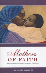 Mothers of Faith: Motherhood in the Christian Tradition
