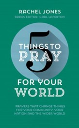 5 Things to Pray for Your World - Slightly Imperfect