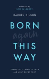 Born Again This Way: Coming Out, Coming to Faith and What Comes Next
