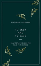To Seek and to Save: Reflections for Lent on the Road to the Cross