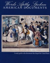 Words Aptly Spoken--American Documents: A Study Guide to the Documents that Shaped the United States