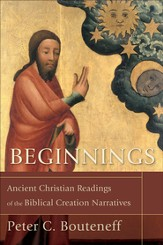 Beginnings: Ancient Christian Readings of the Biblical Creation Narratives - eBook