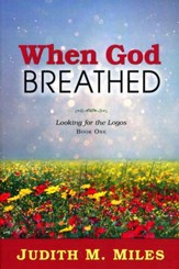 When God Breathed: Looking for the Logos: Book One