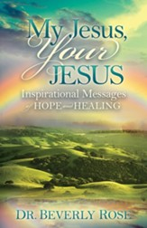My Jesus, Your Jesus: Inspirational Messages of Hope and Healing