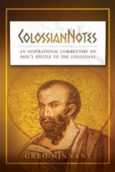 ColossianNotes: An Inspirational Commentary on Paul's Epistle to the Colossians