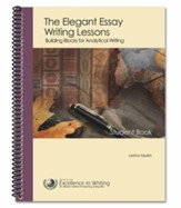 The Elegant Essay Writing Lessons: Building Blocks for Analytical Writing, Third Edition