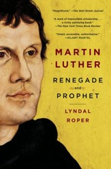 Martin Luther: Renegade and Prophet, paper