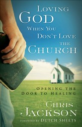 Loving God When You Don't Love the Church: Opening the Door to Healing - eBook