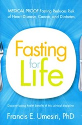 Fasting for Life: Scientific Proof Fasting Reduces Risk of Heart Disease, Cancer, and Diabetes
