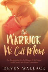 The Warrior We Call Mom: An Awakening for the Women Who Shape and Launch the Next Generation - Slightly Imperfect
