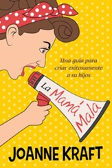 La Mamá mala, The Mean Mom's Guide to Raising Great Kids