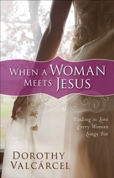 When a Woman Meets Jesus: Finding the Love Every Woman Longs For - eBook