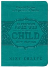65 Promises from God for Your Child, Gift Edition: Powerful Prayers for Supenatural Results
