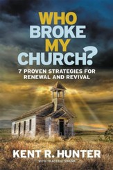 Who Broke My Church? 7 Proven Strategies for Renewal and Revival