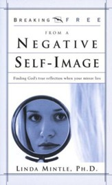 Breaking Free from a Negative Self Image: Finding God's True Reflection When Your Mirror Lies