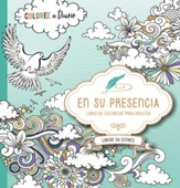 En Su Presencia: Libro de Colorear para Adultos  (In His Presence: Adult Coloring Book)