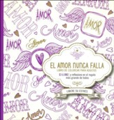 El Amor Nunca Falla, Libro de Colorear para Adultos  (Love Never Fails Adult Coloring Book)