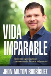 Vida imparable: Personas significativas construyendo futuros relevantes: Unstoppable Life: Significan People Building Relevant Futures