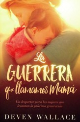 La Guerrera Que Llamamos Mamá  (The Warrior We Call Mom)