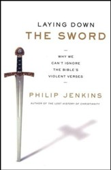 Laying Down the Sword: Why We Can't Ignore the Bible's Violent Verses