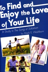 To Find and Enjoy the Love of Your Life: A Study in the Song of Solomon