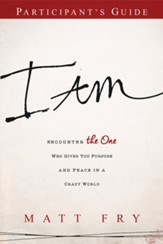 I AM Participant Guide: Encounter the One Who Gives You Purpose and Peace in a Crazy World