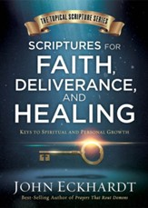 Scriptures for Faith, Deliverance, and Healing: Keys to Spiritual and Personal Growth