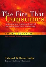 The Fire That Consumes: A Biblical and Historical Study of the Doctrine of Final Punishment, 3rd edition