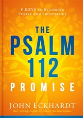 The Psalm 112 Promise: 8 Keys to Becoming Stable and Prosperous