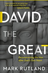 David the Great: Deconstructing the Man After God's Own Heart