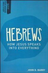 Hebrews: How Jesus Speaks Into Everything