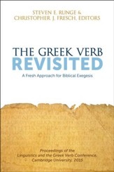 The Greek Verb Revisited: A Fresh Approach for Biblical Exegesis