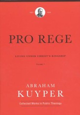 Pro Rege (Volume 1): Living Under Christ's Kingship