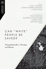 Can White People Be Saved?: Triangulating Race, Theology, and Mission - eBook